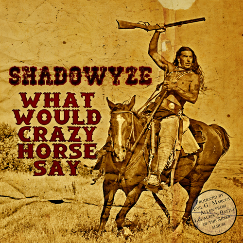 Shadowyze - What Would Crazy Horse Say